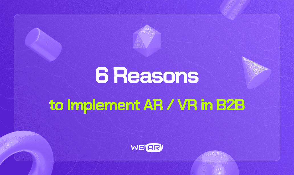 6 Reasons to Implement AR/VR in B2B