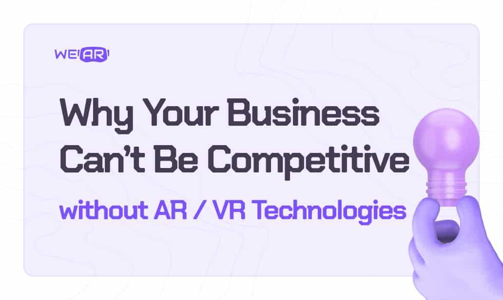 Why Your Business Can't Be Competitive Without VR/AR Technologies