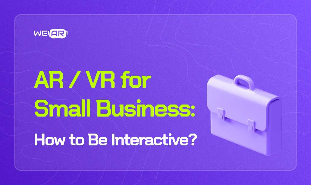 Augmented and Virtual Reality for Small Business: How to Be Interactive?