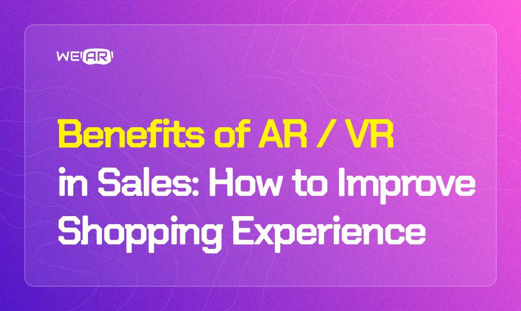 Benefits of AR/VR in Sales: How to Improve Shopping Experience