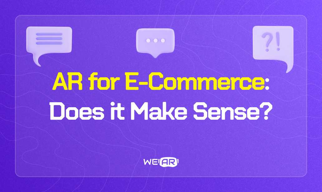 Augmented Reality for E-Commerce: Does it Make Sense?